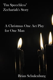 """I'm Speechless"" Zechariah's Story - A Christmas One Act Play for One Man ebook by Brian Schulenburg"