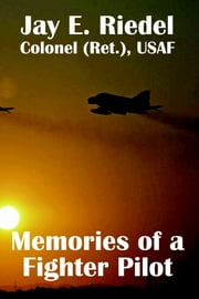 Memories of a Fighter Pilot ebook by Jay E. Riedel Colonel (Ret.) USAF