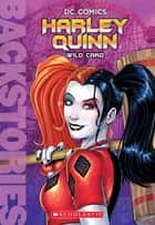 Harley Quinn: Wild Card (Backstories) ebook by Scholastic