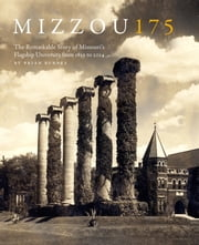 Mizzou 175: The Remarkable Story of Missouri's Flagship University from 1839 to 2014 ebook by Brian Burnes,Dr. R. Bowen Loftin, MU Chancellor,Carol Powers
