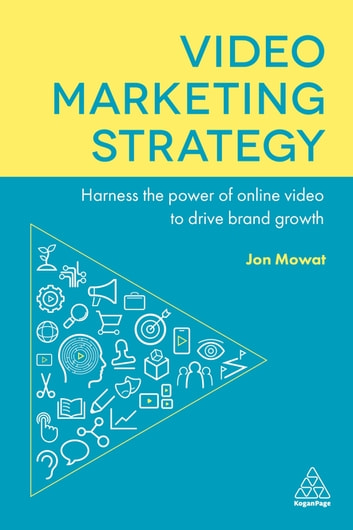 Video Marketing Strategy - Harness the Power of Online Video to Drive Brand Growth ebook by Jon Mowat