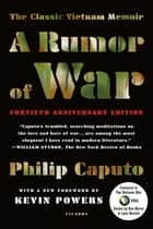 A Rumor of War - The Classic Vietnam Memoir (40th Anniversary Edition) ebook by Philip Caputo, Kevin Powers