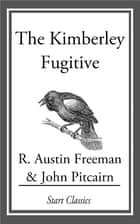 The Kimberley Fugitive ebook by R. Austin Freeman