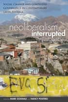 Neoliberalism, Interrupted ebook by Mark Goodale,Nancy Postero