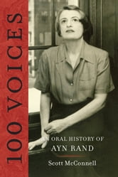 100 Voices - An Oral History of Ayn Rand ebook by Scott McConnell