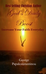 God's Daily Boost - Increase Your Faith Everyday ebook by George Papakonstantinou
