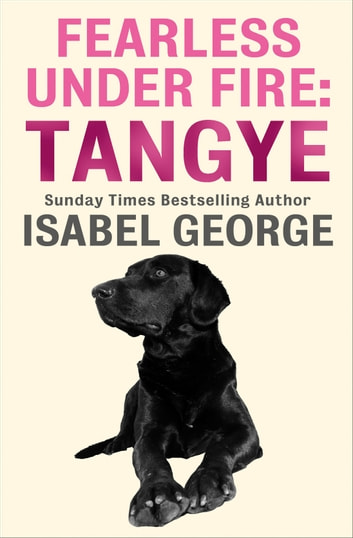 Fearless Under Fire: Tangye ebook by Isabel George