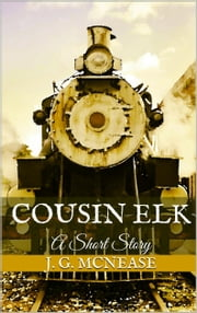 Cousin Elk: A Short Story ebook by J. G. McNease