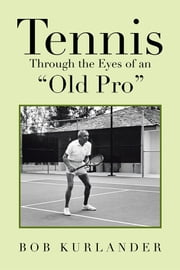 "Tennis Through the Eyes of an ""Old Pro"" ebook by Bob Kurlander"