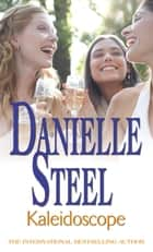 Kaleidoscope - An epic, unputdownable read from the worldwide bestseller ebook by Danielle Steel