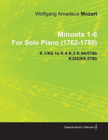 Minuets 1-6 By Wolfgang Amadeus Mozart For Solo Piano (1762-1789) K.1/K6.1e K.4 K.2 K.94/576b K355/K6.576b ebook by Wolfgang Amadeus Mozart
