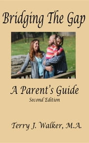 Bridging The Gap: A Parent's Guide, 2nd Edition ebook by Terry J Walker,Angela D Massey