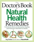 The Doctor's Book of Natural Health Remedies ebook by Editors of Natural Health,Peg Moline
