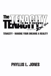 The Tenacity to Do It Anyway - Tenacity - Making Your Dreams a Reality ebook by Phyllis L. Jones