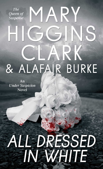 All Dressed in White - An Under Suspicion Novel ebook by Mary Higgins Clark,Alafair Burke