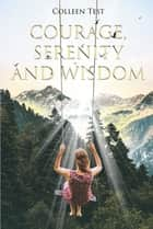 Courage, Serenity and Wisdom ebook by Colleen Test