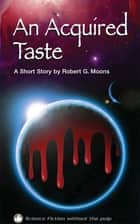 An Acquired Taste e-kirjat by Robert Moons