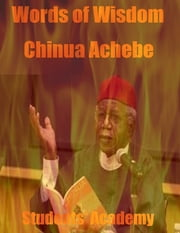 Words of Wisdom: Chinua Achebe ebook by Students' Academy