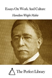 Essays On Work And Culture ebook by Hamilton Wright Mabie