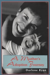 A Mother's Adoption Journey ebook by Darlene Ryan