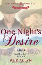 One Night's Desire - Book 2 of the Wildfire Love Series ebook by Rue Allyn
