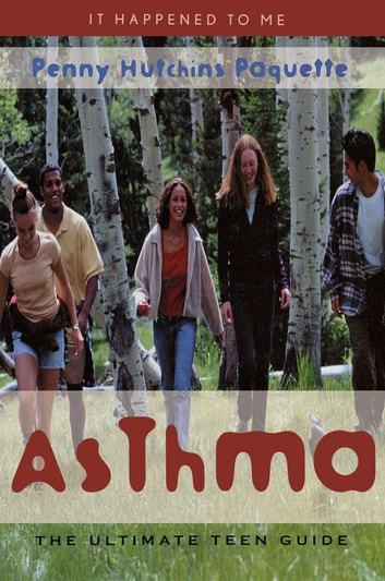 Asthma - The Ultimate Teen Guide ebook by Penny Paquette