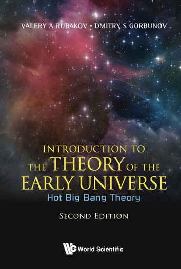Introduction to the Theory of the Early Universe - Hot Big Bang Theory ebook by Valery A Rubakov,Dmitry S Gorbunov