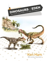 Dinosaurs of Eden (Revised & Updated) - Tracing the Mystery Through History ebook by Ken Ham,Bill Looney
