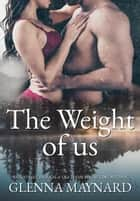 The Weight Of Us ebook by Glenna Maynard