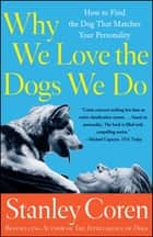 Why We Love the Dogs We Do - How to Find the Dog That Matches Your Personality ebook by Stanley Coren