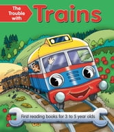 The Trouble with Trains - First Reading Books for 3 to 5 Year Olds ebook by Nicola Baxter