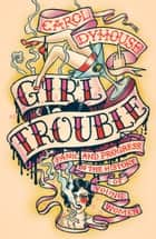 Girl Trouble ebook by Carol Dyhouse