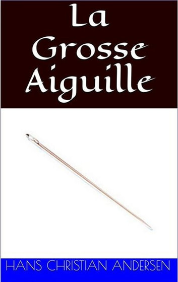 La Grosse Aiguille ebook by Hans Christian Andersen,David Soldi (traducteur),Bertall (illustrateur)