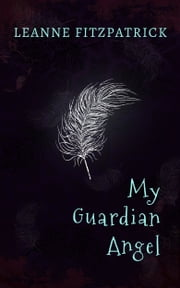 My Guardian Angel ebook by Leanne Fitzpatrick