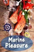 Marine Pleasure - 200 delicious recipes with salmon and seafood (Fish and Seafood Kitchen) ebook by Bernhard Long
