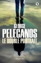 Le Double portrait ebook by George Pelecanos