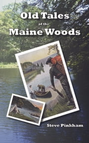 Old Tales Maine Woods ebook by Pinkham, Steve
