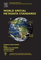 World Spatial Metadata Standards - Scientific and Technical Characteristics, and Full Descriptions with Crosstable ebook by