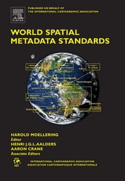 World Spatial Metadata Standards - Scientific and Technical Characteristics, and Full Descriptions with Crosstable ebook by Harold Moellering,H.J. Aalders,Aaron Crane