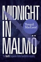 Midnight In Malmö - The Fourth Inspector Anita Sundström Mystery ebook by Torquil MacLeod