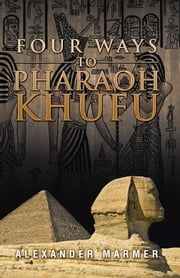 Four Ways to Pharaoh Khufu ebook by Alexander Marmer