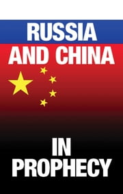 Russia and China in Prophecy - What Bible prophecy reveals about Asia ebook by Stephen Flurry,Ron Fraser,Philadelphia Church of God