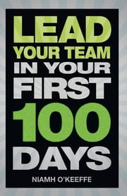 Lead Your Team in Your First 100 Days ebook by Niamh O'Keeffe