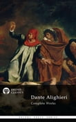 Works of Dante Alighieri with Complete Divine Comedy (Delphi Poets Series)