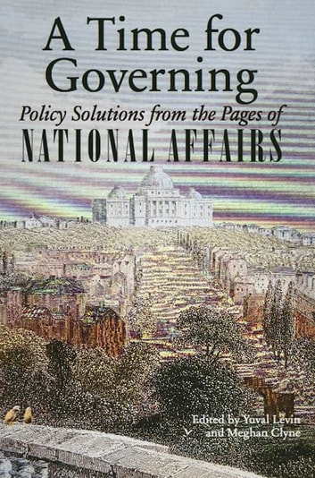 A Time for Governing - Policy Solutions from the Pages of National Affairs ebook by