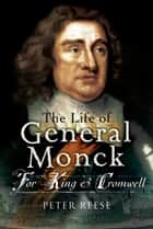 Life of General George Monck - For King and Cromwell ebook by Peter   Reese