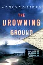 The Drowning Ground ebook by James Marrison
