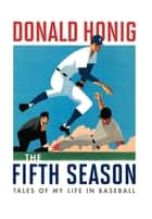 The Fifth Season - Tales of My Life in Baseball ebook by Donald Honing