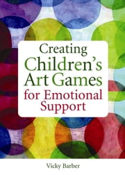 Creating Children's Art Games for Emotional Support ebook by Vicky Barber