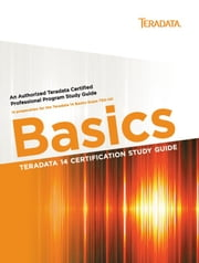 Teradata 14 Certification Study Guide - Basics ebook by Stephen Wilmes, Eric Rivard